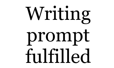 writing prompt fulfilled _ 400x240.png