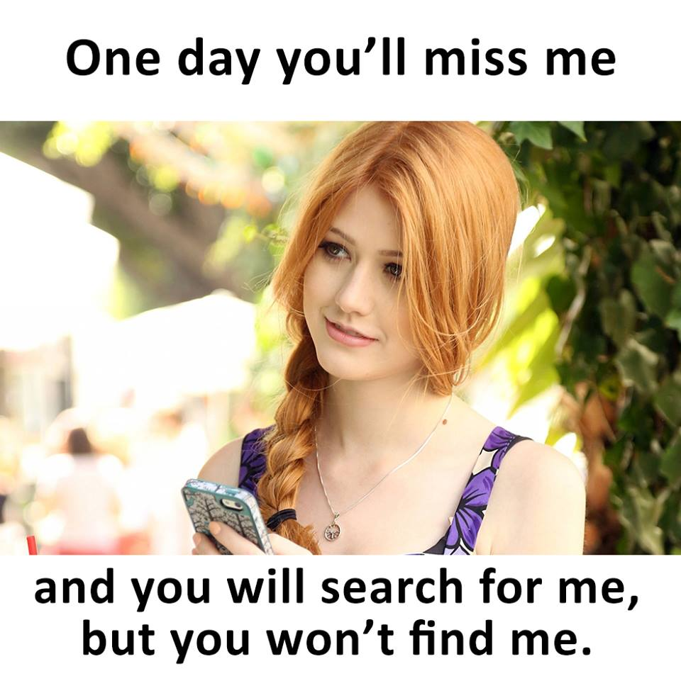 One Day You Will Miss Me And You Search For Me But You Wont Find Me