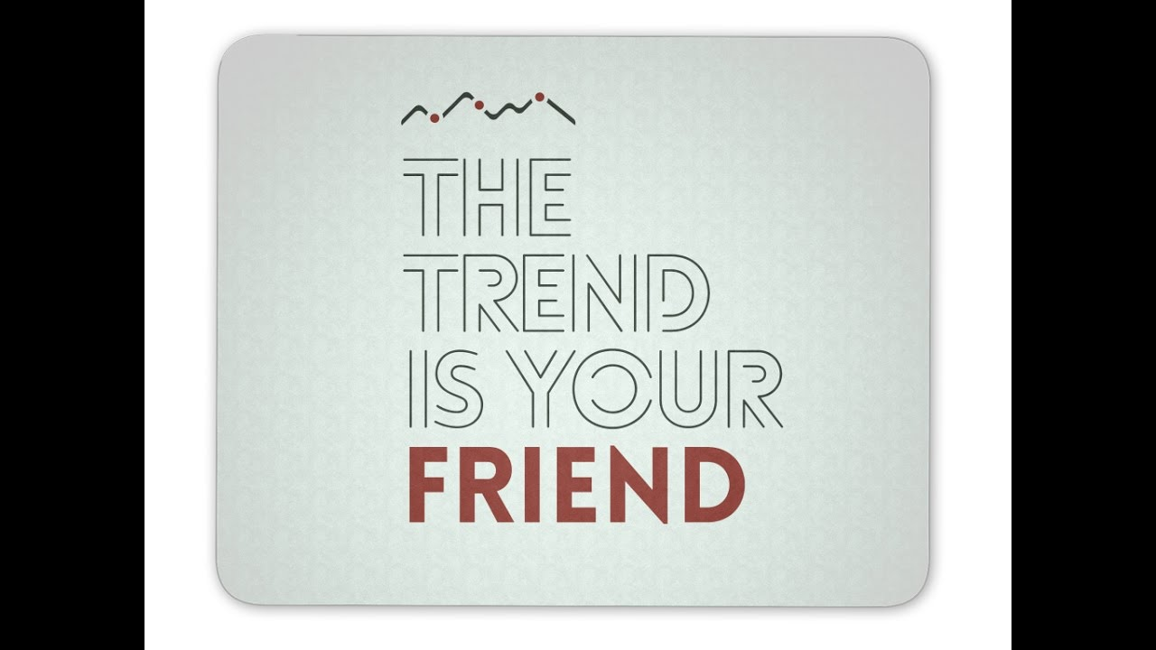 the trend is your friend.jpg