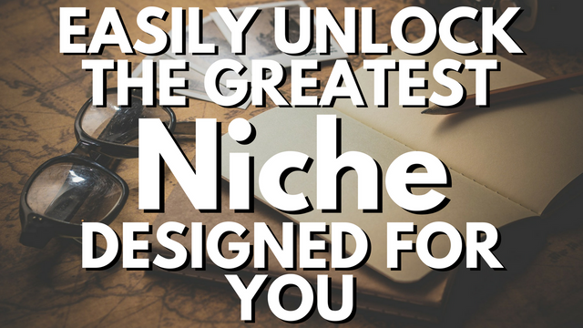 Easily Unlock The Greatest Niche Designed For You.png